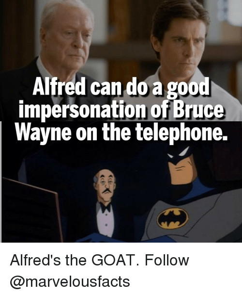 Memes, Goat, and 🤖: Alfred can do a go  impersonation of Bruce  Wayne on the telephone. Alfred's the GOAT. Follow @marvelousfacts