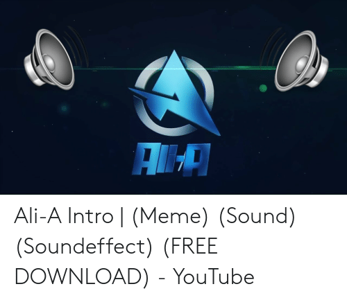 Ali-A Intro | Meme Sound Soundeffect FREE DOWNLOAD - YouTube | Ali