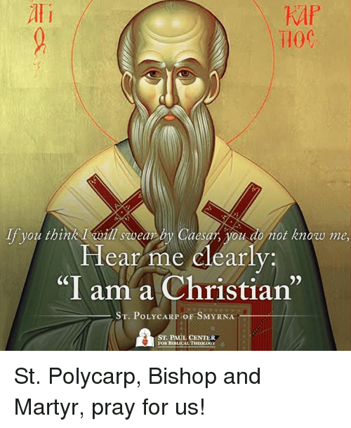 "Ali, Memes, and Christianity: Ali  T10C  If you think I sooear by Caesar, you do not know me  Hear me clearly  ""I am a Christian""  ST. POLY  OF SMYRNA  CARP ST. PAUL CENTER  FOR BIBLICAL THEOLOGY St. Polycarp, Bishop and Martyr, pray for us!"