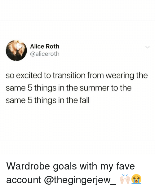 Fall, Funny, and Goals: Alice Roth  @aliceroth  so excited to transition from wearing the  same 5 things in the summer to the  same 5 things in the fall Wardrobe goals with my fave account @thegingerjew_ 🙌🏻😭