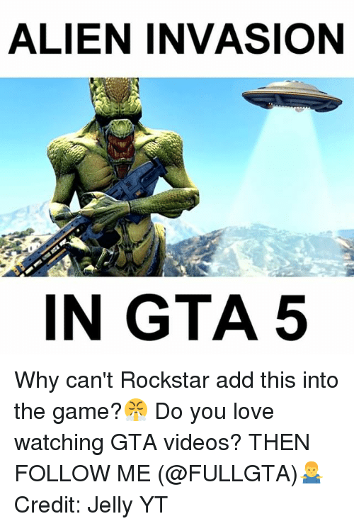 Love, Memes, and The Game: ALIEN INVASION  IN GTA 5 Why can't Rockstar add this into the game?😤 Do you love watching GTA videos? THEN FOLLOW ME (@FULLGTA)🤷‍♂️ Credit: Jelly YT