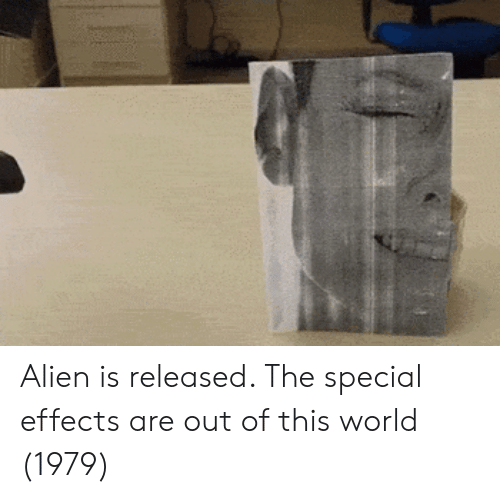 Alien, World, and Special Effects: Alien is released. The special effects are out of this world (1979)