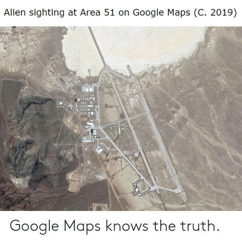 Alien Sighting at Area 51 on Google Maps C 2019 Google Maps ... on google goggles, satellite map images with missing or unclear data, amazon fire phone maps, aerial maps, gppgle maps, bing maps, goolge maps, stanford university maps, iphone maps, google voice, gogole maps, road map usa states maps, route planning software, search maps, google map maker, google sky, google mars, android maps, google translate, yahoo! maps, google moon, online maps, waze maps, msn maps, googlr maps, microsoft maps, google search, topographic maps, google chrome, googie maps, ipad maps, google docs, aeronautical maps, web mapping,
