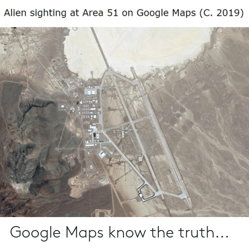 Alien Sighting at Area 51 on Google Maps C 2019 wGeog Google ... on ipad maps, android maps, topographic maps, goolge maps, gogole maps, microsoft maps, googlr maps, googie maps, gppgle maps, stanford university maps, aeronautical maps, road map usa states maps, aerial maps, bing maps, search maps, msn maps, amazon fire phone maps, waze maps, online maps, iphone maps,