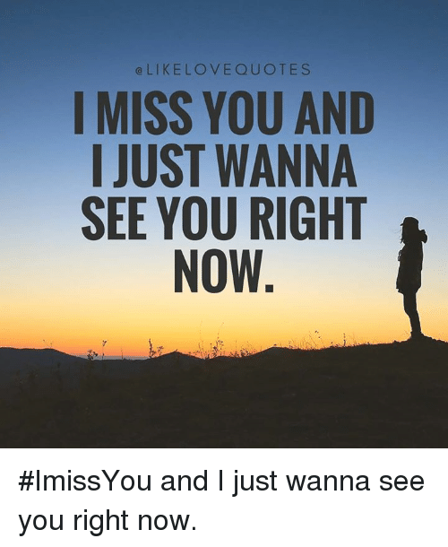 Alikelovequotes I Miss You And I Just Wanna See You Right Now