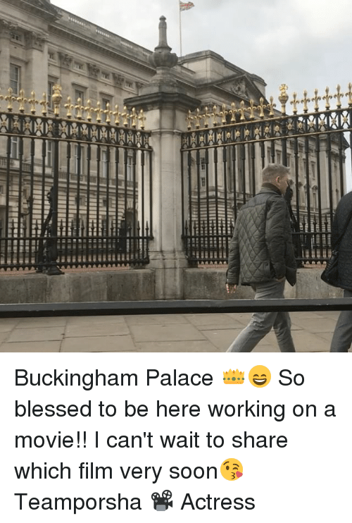 Blessed, Memes, and Soon...: alilln ーーーーー  IL:  llllll::::: ::arass..一  EIi lllll:::::::::  키 l Illrtiii._  丕alanallII-II IIIIII::::: : =  llimmllB  rai Buckingham Palace 👑😄 So blessed to be here working on a movie!! I can't wait to share which film very soon😘 Teamporsha 📽 Actress