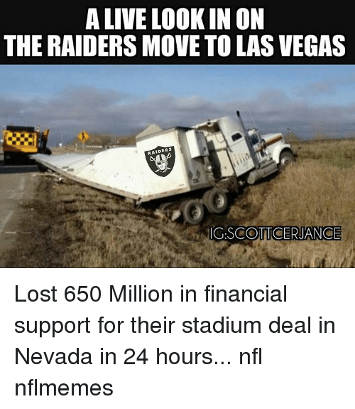 Alive Lookin On The Raiders Move To Las Vegas Raiders Igscott Cerjance Lost 650 Million In Financial Support For Their Stadium Deal In Nevada In 24 Hours Nfl Nflmemes Meme On Me Me