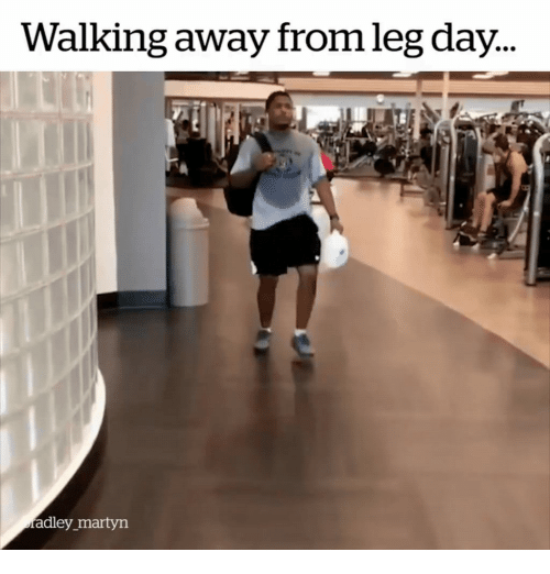 Leg Day, Day, and Away: alking away from leg day  adley martyn