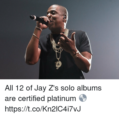 Jay, Platinum, and All: All 12 of Jay Z's solo albums are certified platinum 💿 https://t.co/Kn2lC4i7vJ