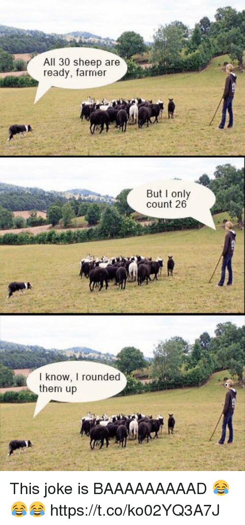 Memes, 🤖, and Sheep: All 30 sheep are  ready, farmer  But I only  count 26  I know, I rounded  them up This joke is BAAAAAAAAAD 😂😂😂 https://t.co/ko02YQ3A7J