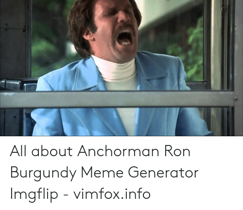 All About Anchorman Ron Burgundy Meme Generator Imgflip Vimfoxinfo Anchorman Meme On Me Me