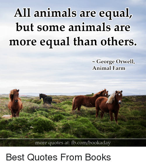 all animals equal All animals are equal these commandments are also distilled into the maxim four legs good, two legs bad  which is primarily used by the sheep on the farm, often to disrupt discussions.