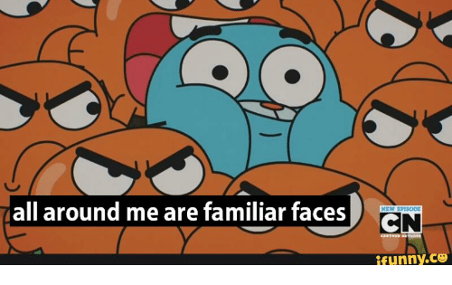 All Around Me Are Familiar Faces Cn New Episode Ifunnyco All Meme