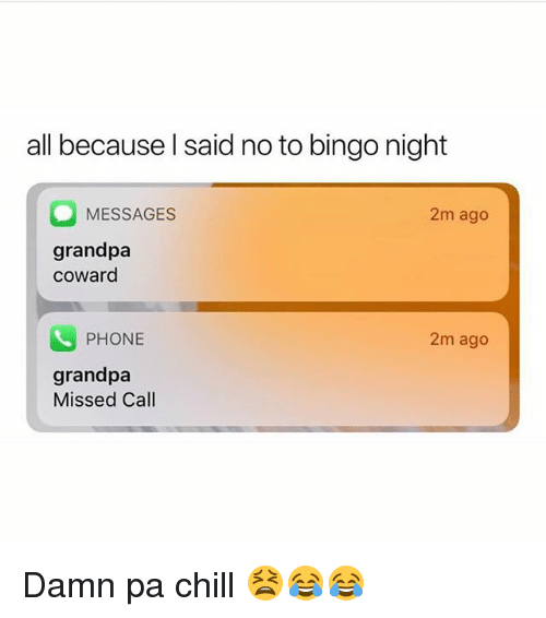 Chill, Funny, and Phone: all because l said no to bingo night  MESSAGES  2m ago  grandpa  coward  PHONE  2m ago  grandpa  Missed Call Damn pa chill 😫😂😂