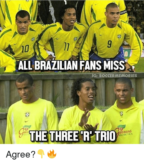 Memes, Antarctica, and Brazilian: ALL BRAZILIAN FANS MISS  IG: SOCCERMEMORIES  THE THREE R TRIO  ANTARCTICA Agree?👇🔥