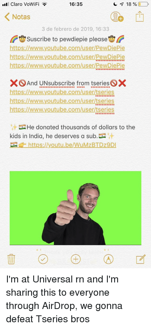 youtube.com, India, and Kids: all Claro VoWiFi .  16:35  Notas  3 de febrero de 2019, 16:33  Suscribe to pewdiepie please  https://www.youtube.com/user/PewDiePie  https://www.youtube.com/user/PewDiePie  https://www.youtube.com/user/PewDiePie  And UNsubscribe from tseriesX  https://www.youtube.com/user/ftseries  https://www.youtube.com/user/tseries  https://www.youtube.com/user/tseries  He donated thousands of dollars to the  kids in India, he deserves a sub.  t https://youtu.be/Wu MzBTD29DI