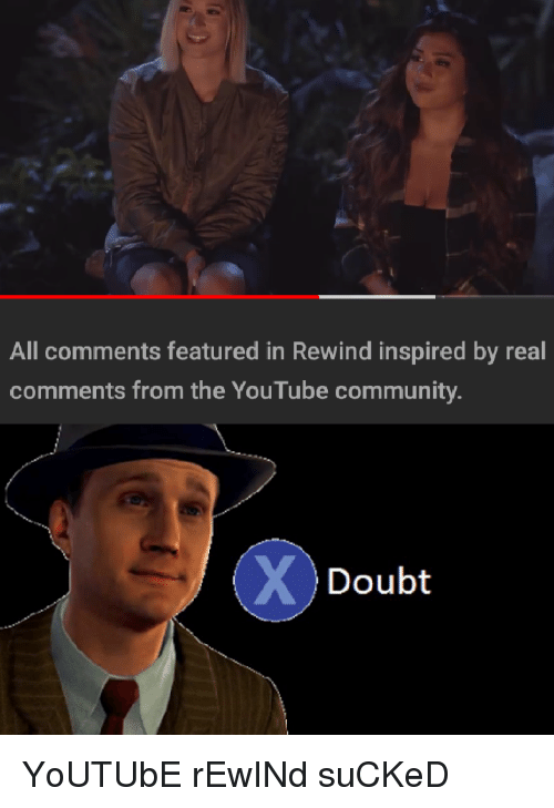 Community, youtube.com, and Doubt: All comments featured in Rewind inspired by real  comments from the YouTube community  Doubt YoUTUbE rEwINd suCKeD