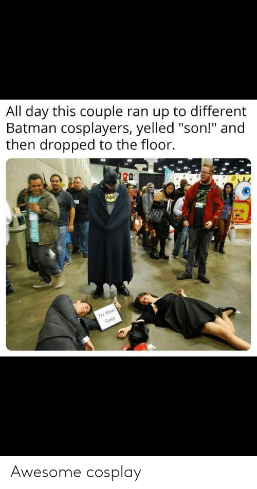 "Batman, Cosplay, and Awesome: All day this couple ran up to different  Batman cosplayers, yelled ""son!"" and  then dropped to the floor.  ra  The Awesome cosplay"