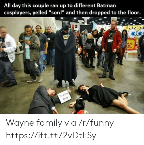 "Family, Funny, and Via: All day this couple ran up to different Batmarn  cosplayers, yelled ""son!"" and then dropped to the floor. Wayne family via /r/funny https://ift.tt/2vDtESy"
