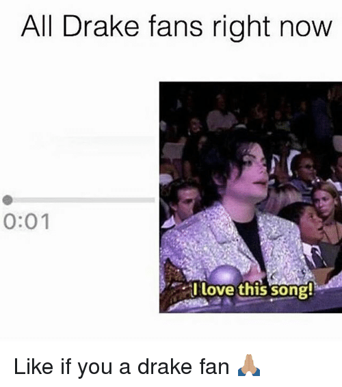 Memes, 🤖, and Song: All Drake fans right now  0:01  I love this song! Like if you a drake fan 🙏🏽