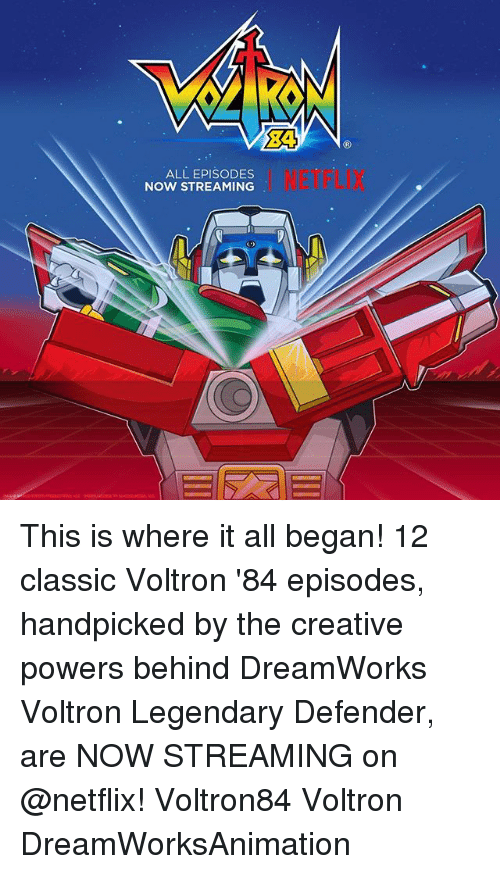 Memes, 🤖, and Voltron: ALL EPISODES  NOW STREAMING This is where it all began! 12 classic Voltron '84 episodes, handpicked by the creative powers behind DreamWorks Voltron Legendary Defender, are NOW STREAMING on @netflix! Voltron84 Voltron DreamWorksAnimation