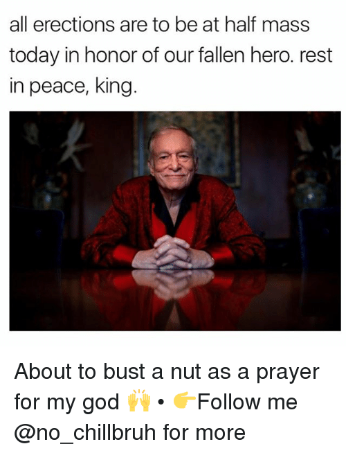 Funny, God, and Today: all erections are to be at half mass  today in honor of our fallen hero. rest  in peace, king About to bust a nut as a prayer for my god 🙌 • 👉Follow me @no_chillbruh for more