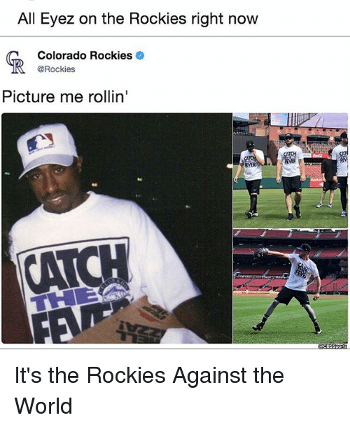 Memes, Colorado, and World: All Eyez on the Rockies right now  Colorado Rockies  @Rockies  呱  Picture me rollin'  EVER  06 It's the Rockies Against the World