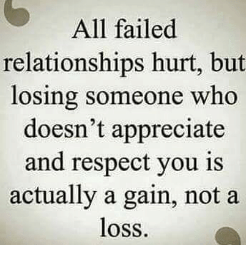 Memes, Relationships, and Respect: All failed  relationships hurt, but  losing someone who  doesn't appreciate  and respect you is  actually a gain, not a  loss.