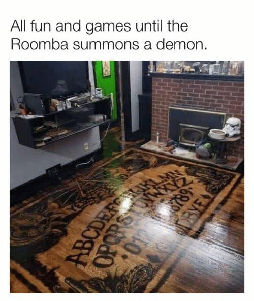 Dank, Roomba, and Games: All fun and games until the  Roomba summons a demon.