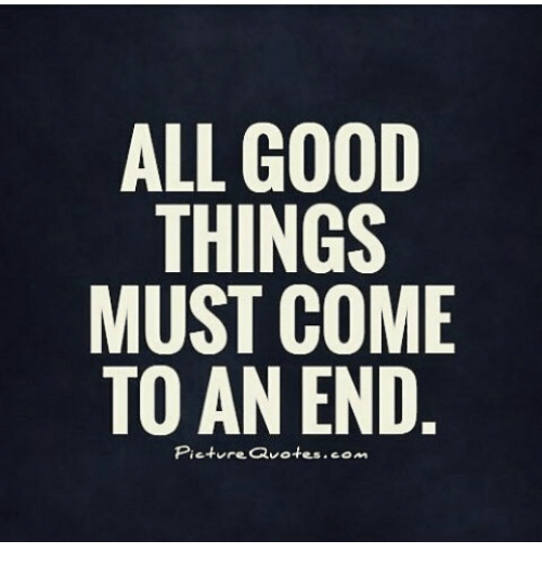 All Good Things Must Come To An End Picture Quotescom Meme On Meme