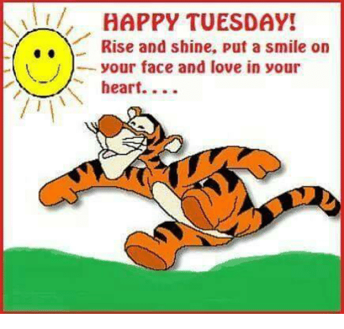 ALL HAPPY TUESDAY! Rise and Shine Put a Smile on -J Your ...