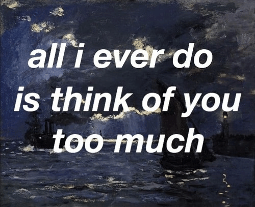 Too Much, Think, and All: all i ever do  is think of you  too much