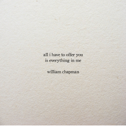 All, You, and Everything: all i have to offer you  is everything in me  william chapman