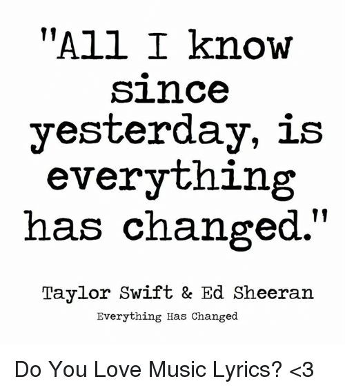 43a5acce5837f All I Know Since Yesterday Is Everything Has Changed Taylor Swift ...