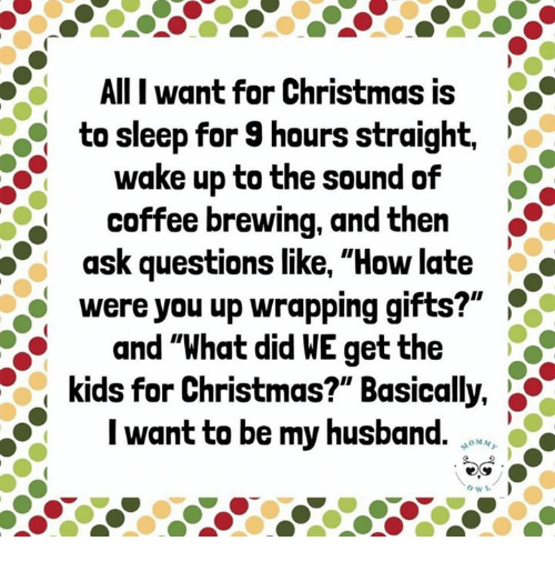 Christmas Questions To Ask.All I Want For Christmas Is To Sleep For 9 Hours Straight