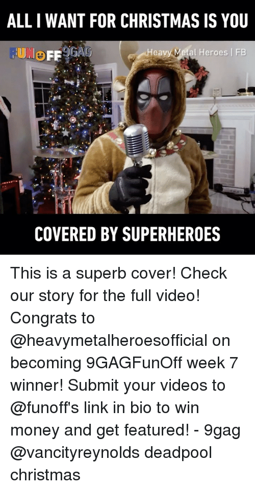 9gag, All I Want for Christmas Is You, and Christmas: ALL I WANT FOR CHRISTMAS IS YOU  FUNO  Heavy Metal Heroes FB  COVERED BY SUPERHEROES This is a superb cover! Check our story for the full video! Congrats to @heavymetalheroesofficial on becoming 9GAGFunOff week 7 winner! Submit your videos to @funoff's link in bio to win money and get featured! - 9gag @vancityreynolds deadpool christmas
