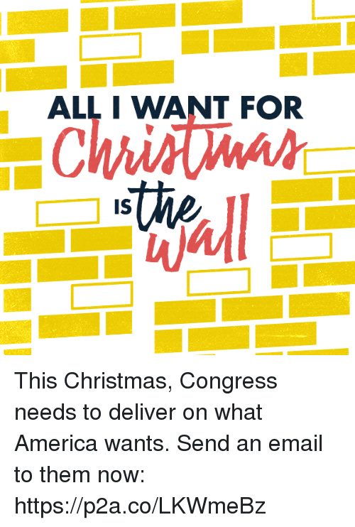 America, Christmas, and Email: ALL I WANT FOR  s the  IS This Christmas, Congress needs to deliver on what America wants. Send an email to them now: https://p2a.co/LKWmeBz