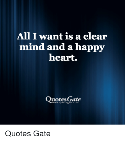All I Want Is A Clear Mind And A Happy Heart Quotes Gate