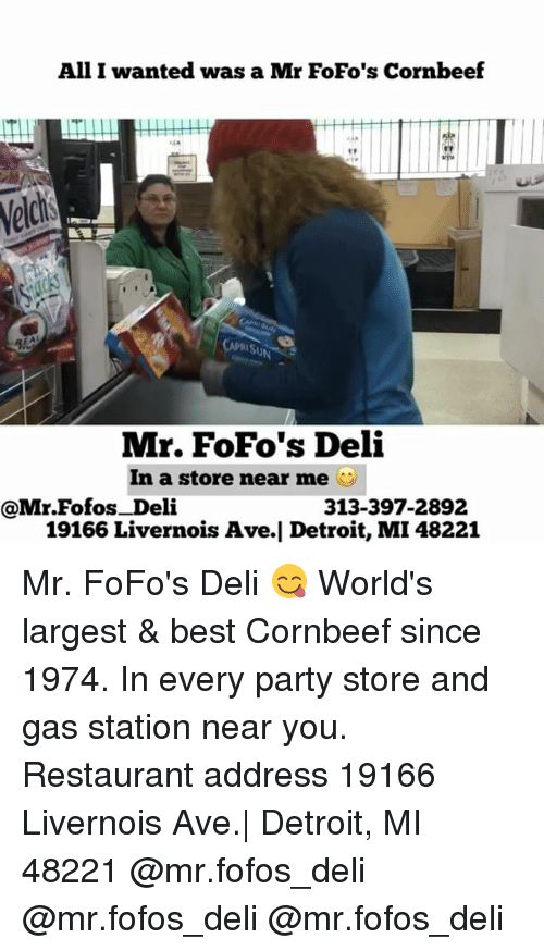 Detroit, Memes, and Party: All I wanted was a Mr FoFo's Cornbeef  Weld  Mr. FoFo's Deli  In a store near me  313-397-2892  @Mr Fofos Deli  19166Livernois Ave.l Detroit, MI 48221 Mr. FoFo's Deli 😋 World's largest & best Cornbeef since 1974. In every party store and gas station near you. Restaurant address 19166 Livernois Ave.| Detroit, MI 48221 @mr.fofos_deli @mr.fofos_deli @mr.fofos_deli