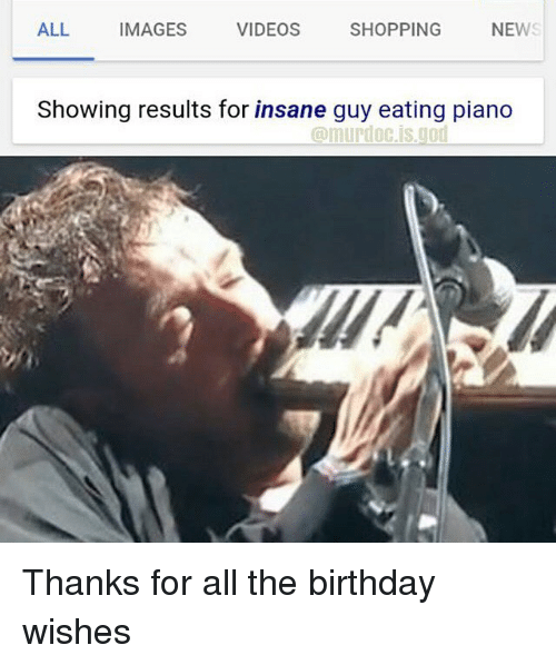 Birthday God And Memes ALL IMAGES VIDEOS SHOPPING NE Showing Results For Insane