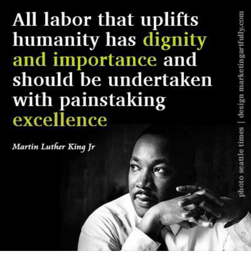 All Labor That Uplifts Humanity Has Dignity And Importance And