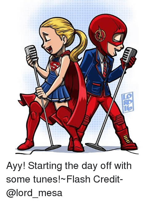 Memes, 🤖, and Flash: All  llo Ayy! Starting the day off with some tunes!~Flash Credit- @lord_mesa