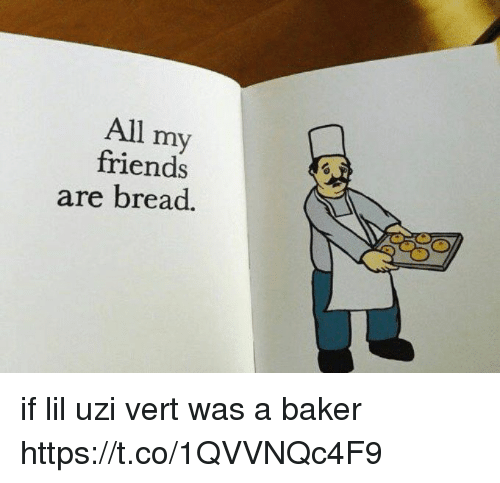 Friends, Funny, and Bread: All my  friends  are bread. if lil uzi vert was a baker https://t.co/1QVVNQc4F9