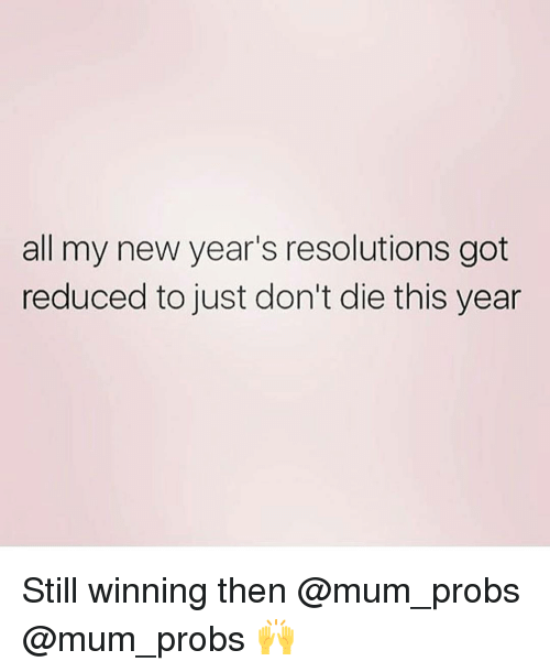 All My New Year\'s Resolutions Got Reduced to Just Don\'t Die This ...