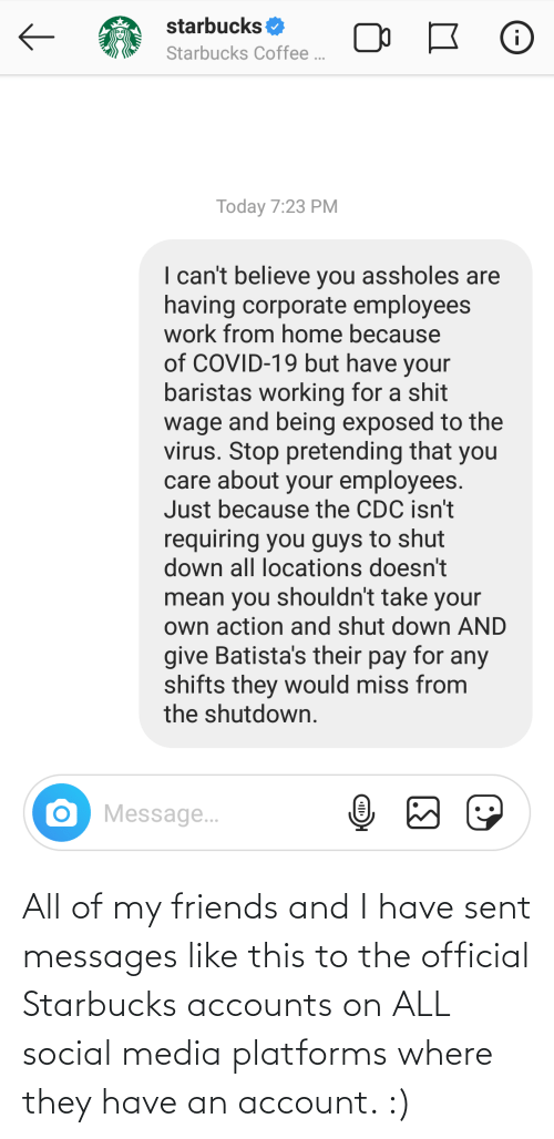 Friends, Social Media, and Starbucks: All of my friends and I have sent messages like this to the official Starbucks accounts on ALL social media platforms where they have an account. :)