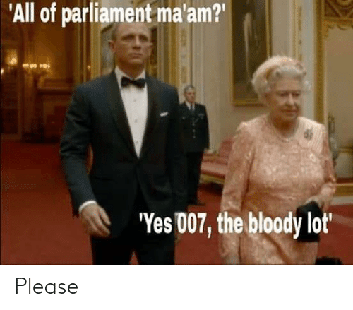 https://pics.me.me/all-of-parliament-maam-yes-007-the-bloody-lot-please-46604678.png