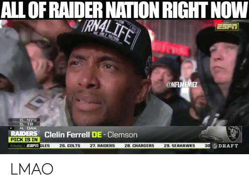 Indianapolis Colts, Lmao, and Nfl: ALL OF RAIDER NATION RIGHT NOW  IR  @NFLMEME  NYG  4. OAK  5. TB  RAIDERS Clelin Ferrell DE -Clemson  sP GLES 26. COLTS 27. RAIDERS 28. CHARGERS 29.SEAHAWKS 30DRAFT LMAO