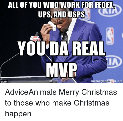 Memes, Fedex, and Merry Christmas: ALL OF YOU WHO WORK FOR FEDEX  UPS, AND USPS  YOU DA REAL  MVP  memegenerato  r,net  SAP AdviceAnimals Merry Christmas to those who make Christmas happen