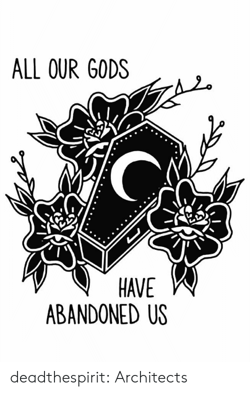 All Our Gods Have Abandoned Us Deadthespirit Architects