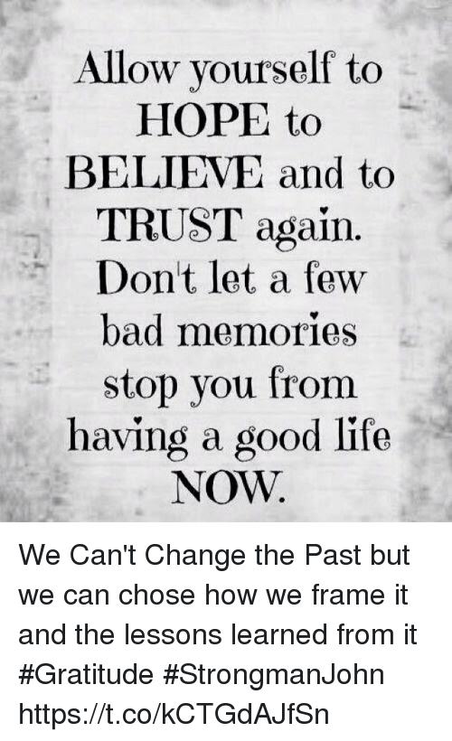 All Ow Yourself to HOPE to BELIEVE and to TRUST Again Dont Let a Few ...